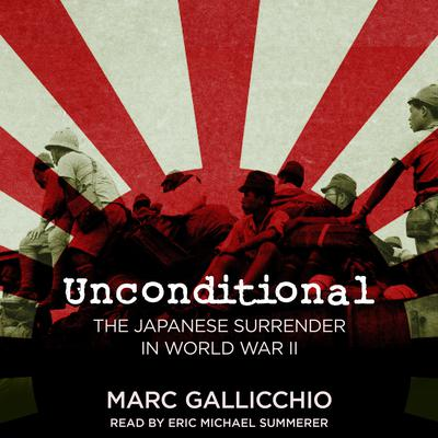 Unconditional: The Japanese Surrender in World War II Audiobook, by Marc Gallicchio