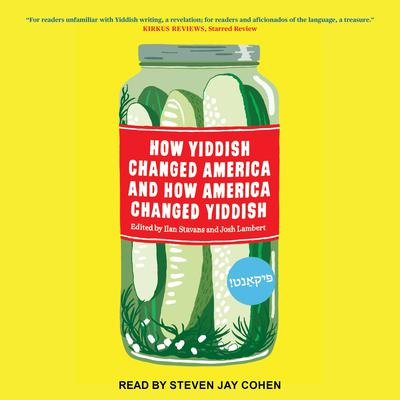 How Yiddish Changed America and How America Changed Yiddish Audiobook, by Ilan Stavans