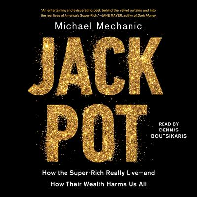 Jackpot: How the Super-Rich Really Live―and How Their Wealth Harms Us All  Audiobook, by Michael Mechanic