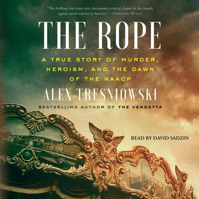 The Rope: A True Story of Murder, Heroism, and the Dawn of the NAACP Audiobook, by Alex Tresniowski