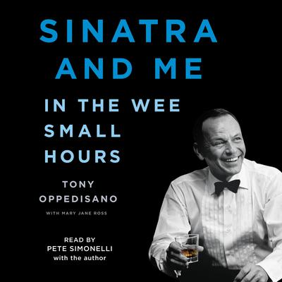 Sinatra and Me: In the Wee Small Hours Audiobook, by Tony Oppedisano