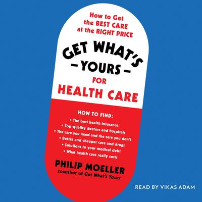 Get Whats Yours for Health Care: How to Get the Best Care at the Right Price Audiobook, by Philip Moeller