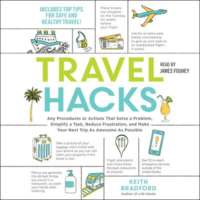 Travel Hacks: Any Procedures or Actions That Solve a Problem, Simplify a Task, Reduce Frustration, and Make Your Next Trip as Awesome as Possible Audiobook, by
