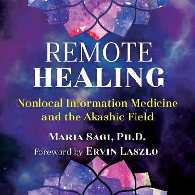 Remote Healing: Nonlocal Information Medicine and the Akashic Field Audiobook, by Maria Sagi
