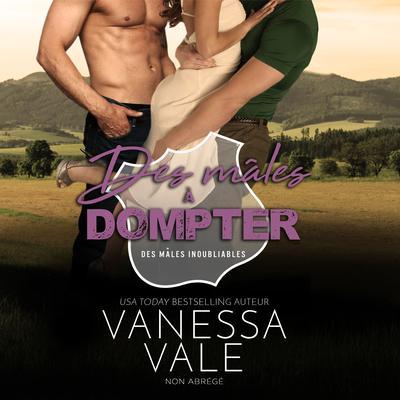 Des mâles à Dompter Audiobook, by Vanessa Vale