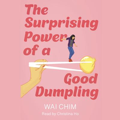 The Surprising Power of a Good Dumpling Audiobook, by