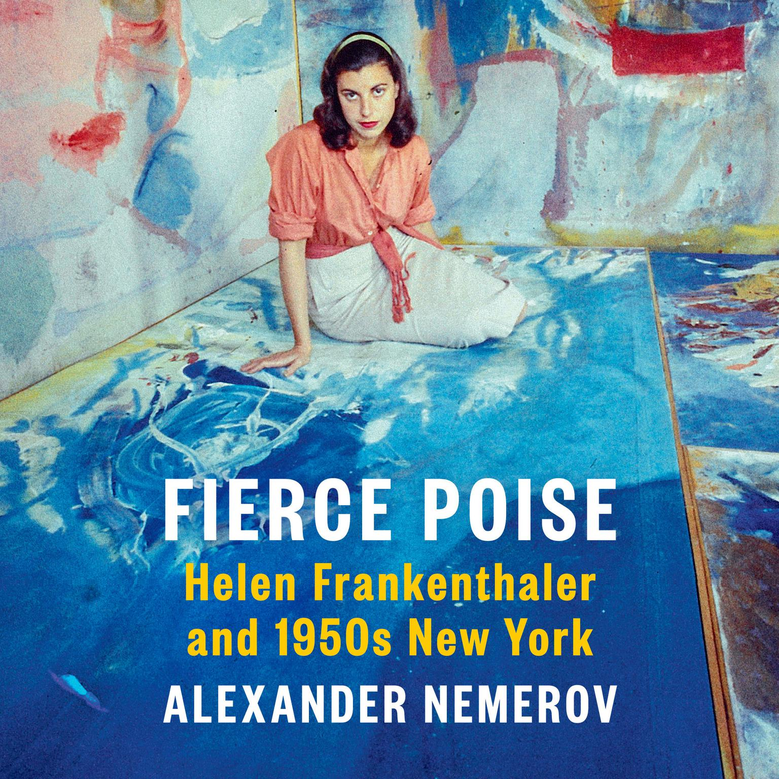 Fierce Poise: Helen Frankenthaler and 1950s New York Audiobook, by Alexander Nemerov
