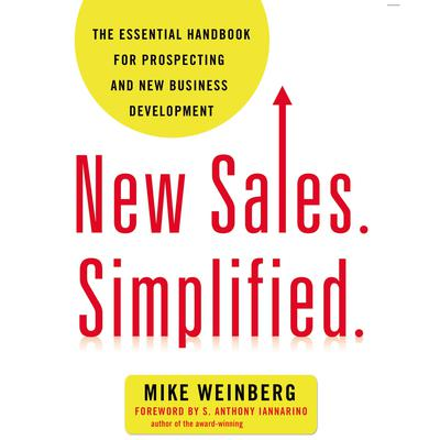 New Sales. Simplified.: The Essential Handbook for Prospecting and New Business Development Audiobook, by Mike Weinberg