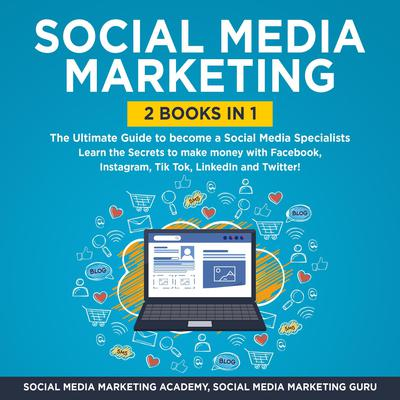 Social Media Marketing 2 Books in 1: The Ultimate Guide to become a Social Media Specialists – Learn the Secrets to make money with Facebook, Instagram, Tik Tok, LinkedIn and Twitter! Audiobook, by