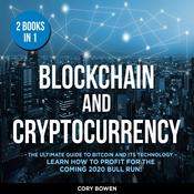 Blockchain and Cryptocurrency 2 Books in 1: The Ultimate Guide to Bitcoin and its Technology – Learn how to profit for the coming 2020 Bull Run! Audiobook, by Corey Bowen