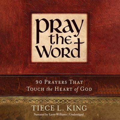 Pray the Word: 90 Prayers That Touch the Heart of God Audiobook, by Tiece L. King