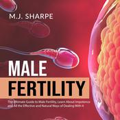 Male Fertility: The Ultimate Guide to Male Fertility, Learn About Impotence and All the Effective and Natural Ways of Dealing With It