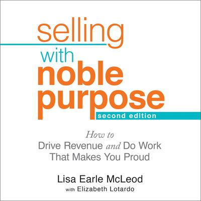 Selling With Noble Purpose: How to Drive Revenue and Do Work That Makes You Proud, 2nd Edition Audiobook, by