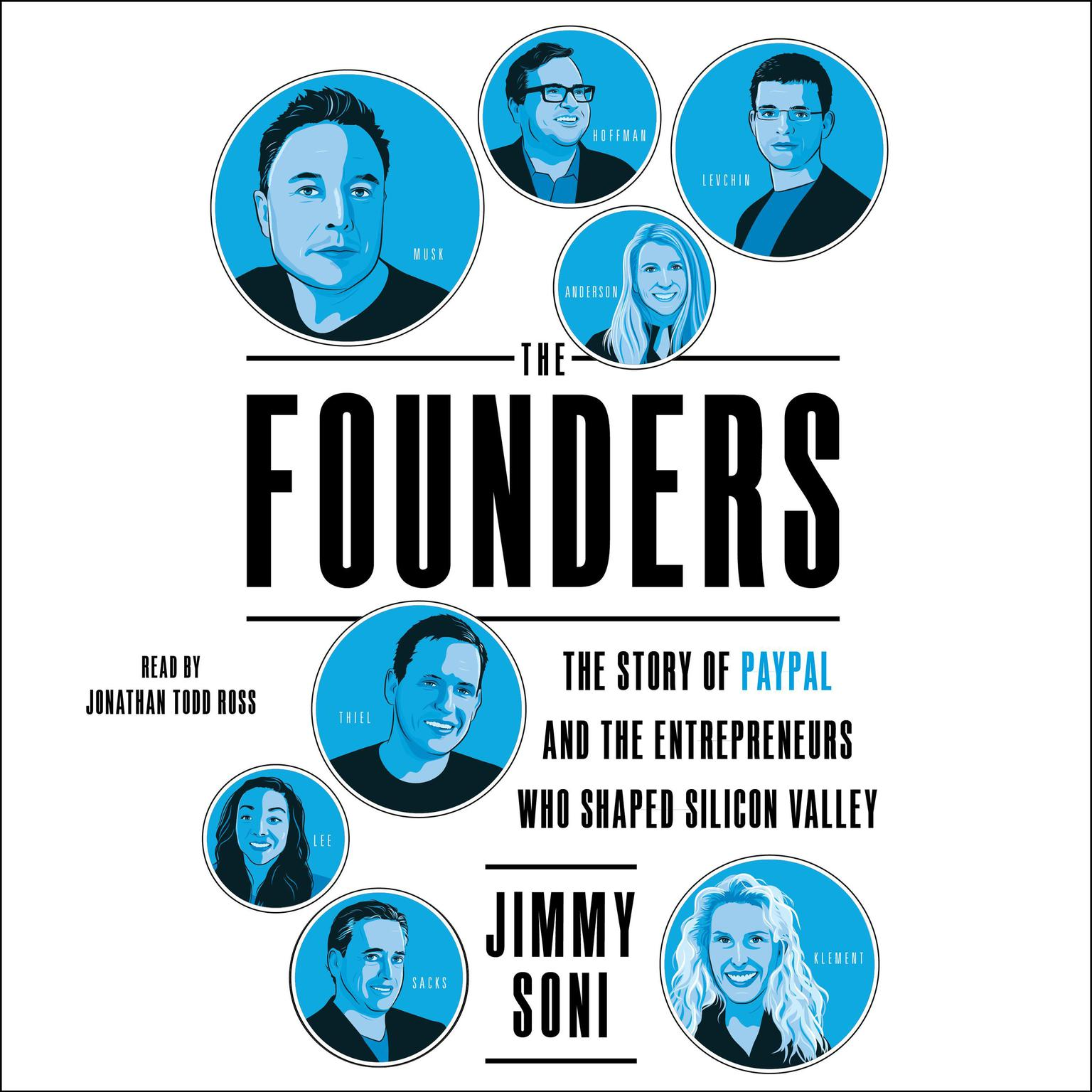 The Founders: The Story of Paypal and the Entrepreneurs Who Shaped Silicon Valley Audiobook, by Jimmy Soni