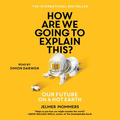 How Are We Going to Explain This: Our Future on a Hot Earth Audiobook, by Jelmer Mommers