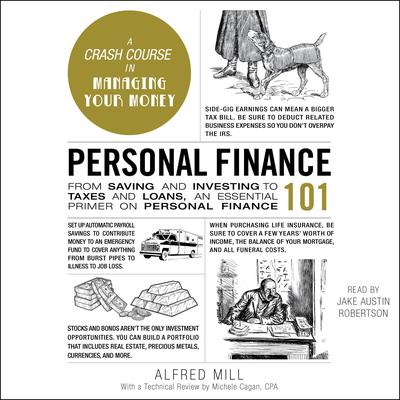 Personal Finance 101: From Saving and Investing to Taxes and Loans, an Essential Primer on Personal Finance Audiobook, by Alfred Mill