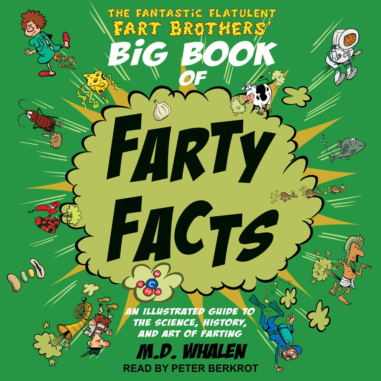 The Fantastic Flatulent Fart Brothers Big Book of Farty Facts: An Illustrated Guide to the Science, History, and Art of Farting Audiobook, by M.D. Whalen