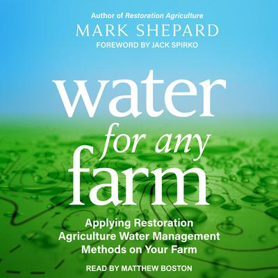 Water for Any Farm: Applying Restoration Agriculture Water Management Methods on Your Farm Audiobook, by