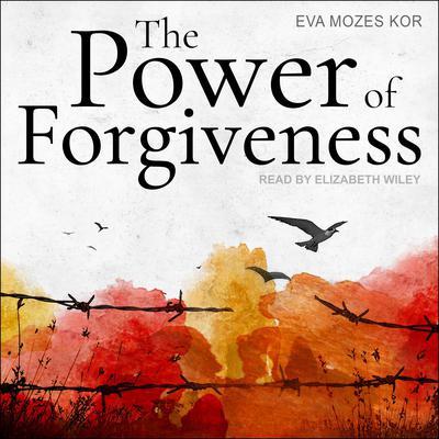 The Power of Forgiveness Audiobook, by Eva Mozes Kor