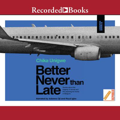 Better Never than Late Audiobook, by Chika Unigwe