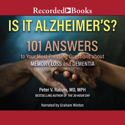 Is It Alzheimer's?: 101 Answers to Your Most Pressing Questions about Memory Loss and Dementia Audiobook, by Peter V. Rabins