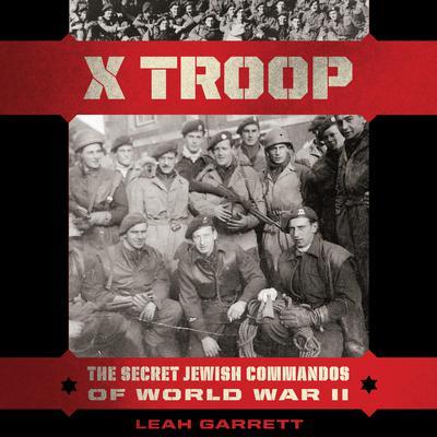 X Troop: The Secret Jewish Commandos of World War II Audiobook, by
