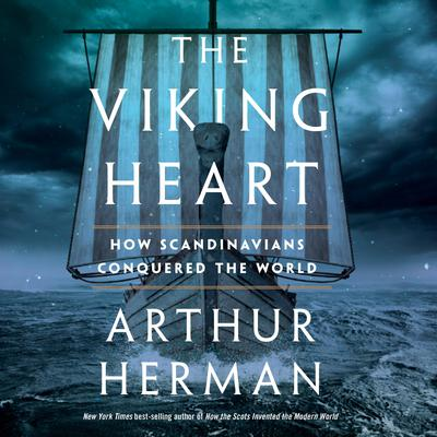 The Viking Heart: How Scandinavians Conquered the World Audiobook, by Arthur Herman