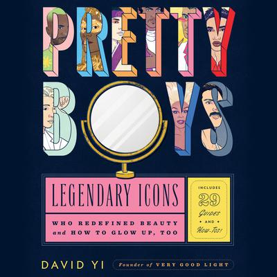 Pretty Boys: Legendary Icons Who Redefined Beauty (and How to Glow Up, Too) Audiobook, by David Yi