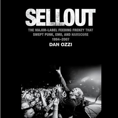 Sellout: The Major-Label Feeding Frenzy That Swept Punk, Emo, and Hardcore (1994–2007) Audiobook, by Dan Ozzi