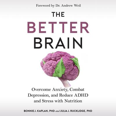 The Better Brain: Overcome Anxiety, Combat Depression, and Reduce ADHD and Stress with Nutrition Audiobook, by Bonnie J. Kaplan