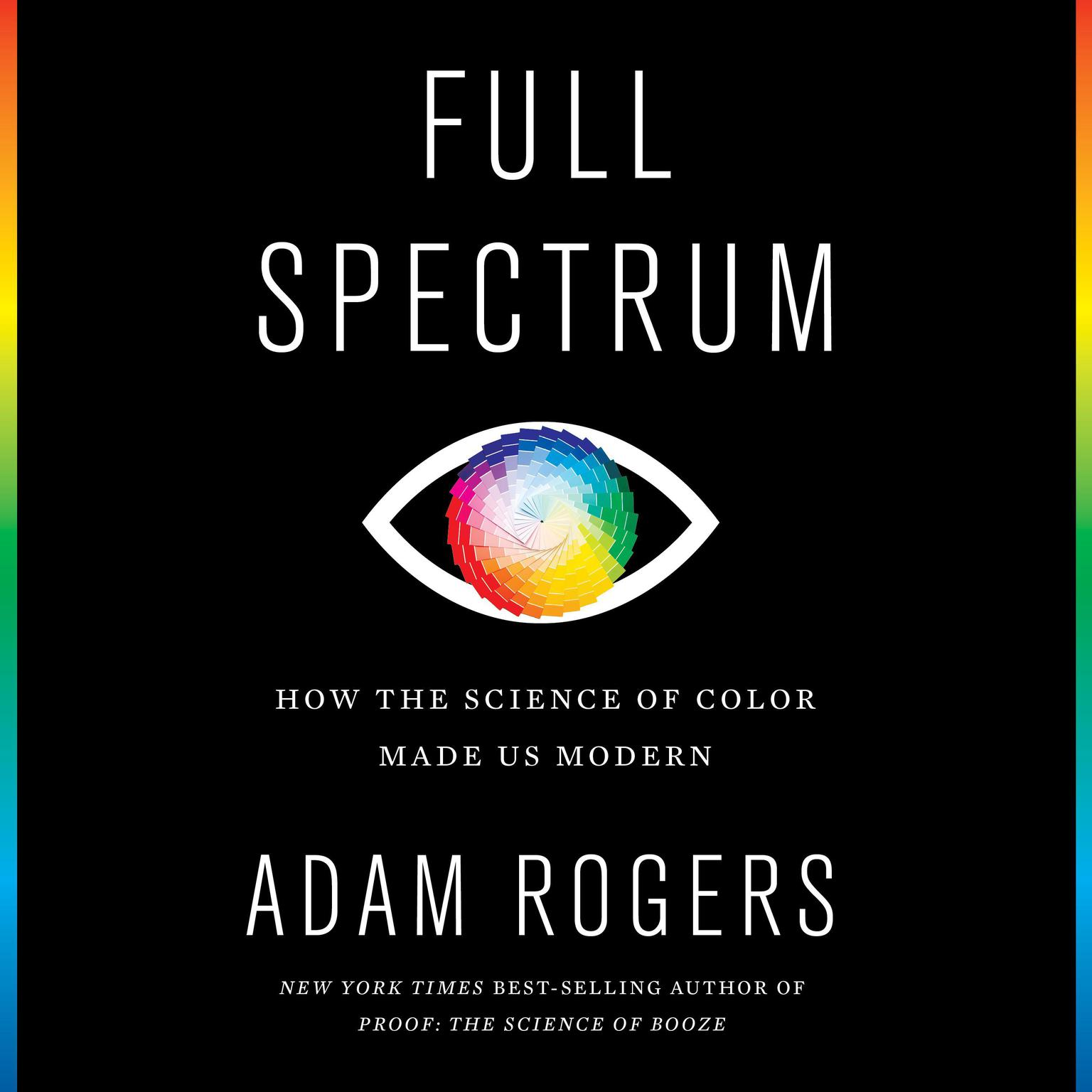 Full Spectrum: How the Science of Color Made Us Modern Audiobook, by Adam Rogers
