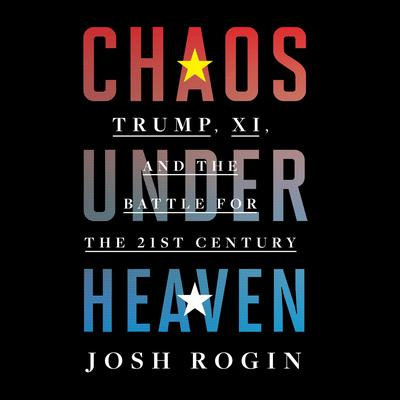 Chaos Under Heaven: Trump, Xi, and the Battle for the Twenty-First Century Audiobook, by