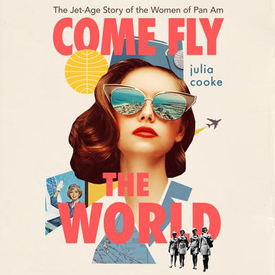 Come Fly the World: The Jet-Age Story of the Women of Pan Am Audiobook, by