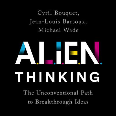 ALIEN Thinking: The Unconventional Path to Breakthrough Ideas Audiobook, by Cyril Bouquet