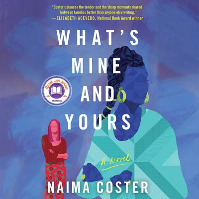 Whats Mine and Yours: A novel Audiobook, by Naima Coster