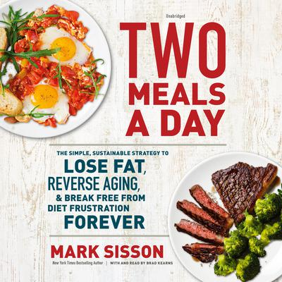Two Meals a Day: The Simple, Sustainable Strategy to Lose Fat, Reverse Aging, and Break Free from Diet Frustration Forever Audiobook, by Mark Sisson
