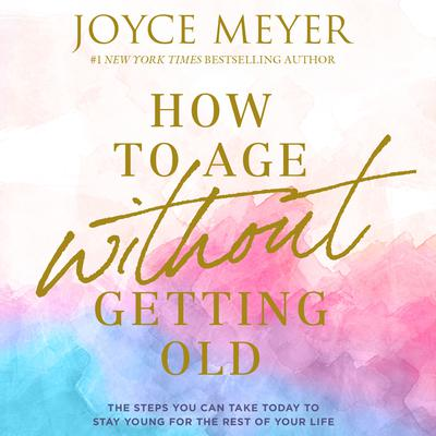 How to Age Without Getting Old: The Steps You Can Take Today to Stay Young for the Rest of Your Life Audiobook, by