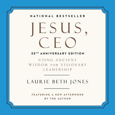 Jesus, CEO: Using Ancient Wisdom for Visionary Leadership Audiobook, by