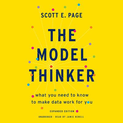 The Model Thinker: What You Need to Know to Make Data Work for You Audiobook, by Scott E. Page