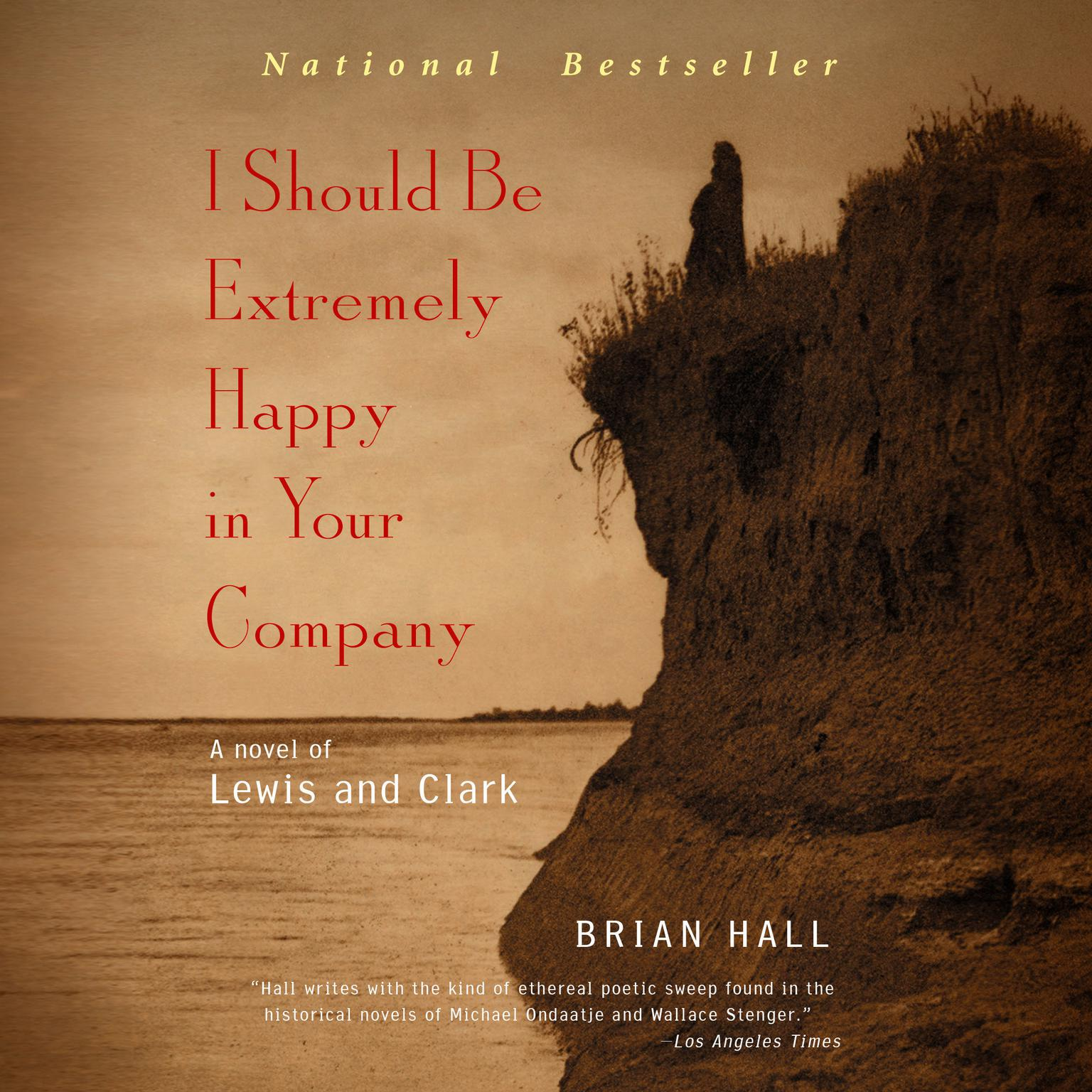 I Should Be Extremely Happy in Your Company: A Novel of Lewis and Clark Audiobook, by Brian Hall
