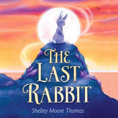 The Last Rabbit Audiobook, by Shelley Moore Thomas