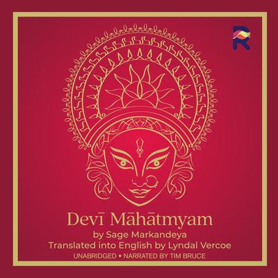 Devi Mahatmyam: The Glory of the Goddess Audiobook, by Sage Markandeya