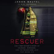 The Rescuer: One Firefighter's Story of Courage, Darkness, and the Relentless Love That Saved Him Audiobook, by Jason Sautel