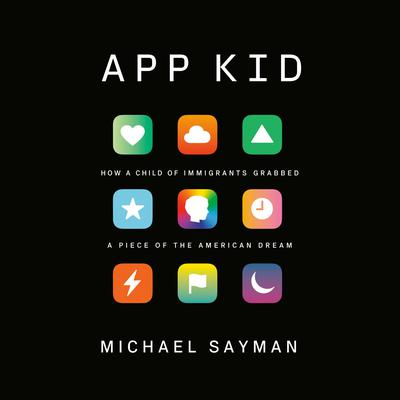 App Kid: How a Child of Immigrants Grabbed a Piece of the American Dream Audiobook, by Michael Sayman