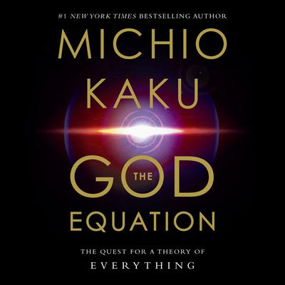 The God Equation: The Quest for a Theory of Everything Audiobook, by Michio Kaku