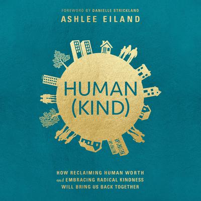 Human(Kind): How Reclaiming Human Worth and Embracing Radical Kindness Will Bring Us Back Together Audiobook, by Ashlee Eiland