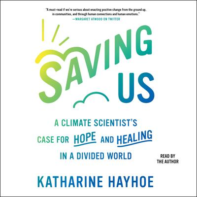 Saving Us: A Climate Scientist's Case for Hope and Healing in a Divided World Audiobook, by Katharine Hayhoe