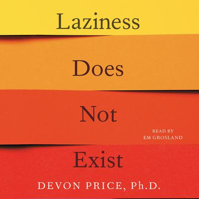Laziness Does Not Exist: A Defense of the Exhausted, Exploited, and Overworked Audiobook, by Devon Price