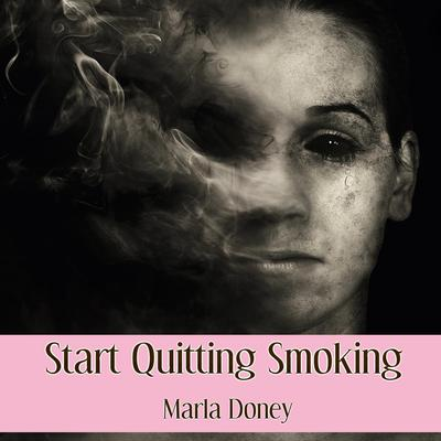 Start Quitting Smoking Audiobook, by Marla Doney