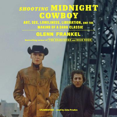 Shooting Midnight Cowboy: Art, Sex, Loneliness, Liberation, and the Making of a Dark Classic Audiobook, by Glenn Frankel